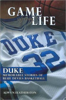 Game of My Life Duke: Memorable Stories of Blue Devil Basketball