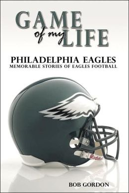 Game of My Life:Philadelphia Eagles - Memorable Stories of Eagles Football
