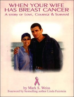 When Your Wife Has Breast Cancer: A Story of Love, Courage & Survival