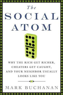 Social Atom: Why the Rich Get Richer, Cheaters Get Caught, and Your Neighbor Usually Looks like You