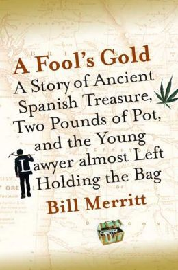 Fool's Gold: A Story of Ancient Spanish Treasure, Two Pounds of Pot, and the Young Lawyer Almost Left Holding the Bag