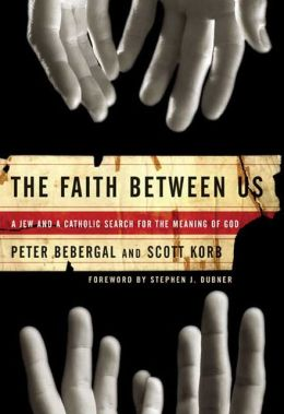 Faith Between Us: A Jew and a Catholic Search for the Meaning of God
