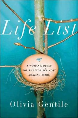 Life List: A Woman's Quest for the World's Most Amazing Birds