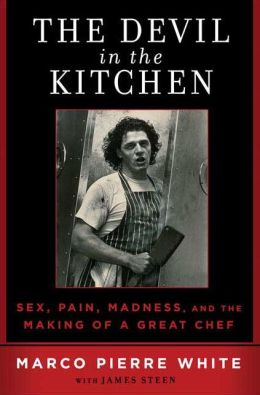 Devil in the Kitchen: Sex, Pain, Madness and the Making of a Great Chef