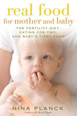 Nina Planck Real Food For Mother And Baby