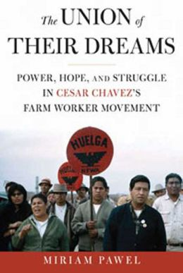 Union of Their Dreams: Power, Hope, and Struggle in Cesar Chavez's Farm Worker Movement