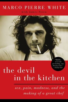 Devil in the Kitchen: Sex, Pain, Madness, and the Making of a Great Chef