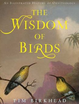 Wisdom of Birds: An Illustrated History of Ornithology