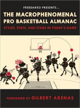 Macrophenomenal Pro Basketball Almanac: Styles, Stats, and Stars in Today's Game