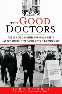 Good Doctors: The Medical Committee for Human Rights and the Struggle for Social Justice in Health Care