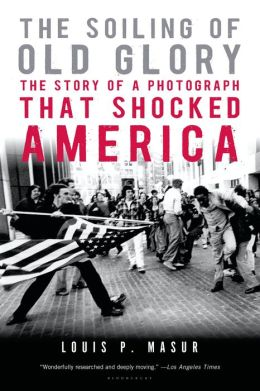 Soiling of Old Glory: The Story of a Photograph That Shocked America