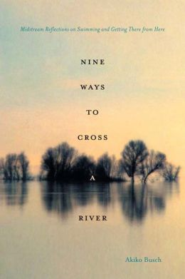 Nine Ways to Cross a River: Midstream Reflections on Swimming and Getting There from Here