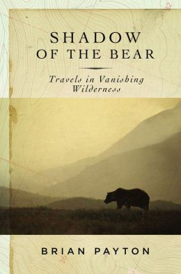 Shadow of the Bear: Travels in Vanishing Wilderness