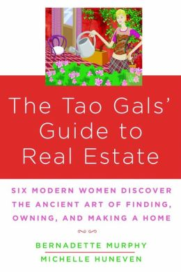 The Tao Gals' Guide to Real Estate: Six Modern Women Discover the Ancient Art of Finding, Owning, and Making a Home