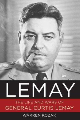 LeMay: The Life and Wars of General Curtis LeMay