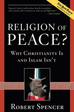 A Religion of Peace?: Why Christianity Is and Islam Isn't