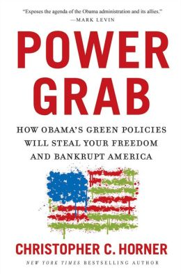 Power Grab: How Obama's Green Policies Will Steal Your Freedom and Bankrupt America