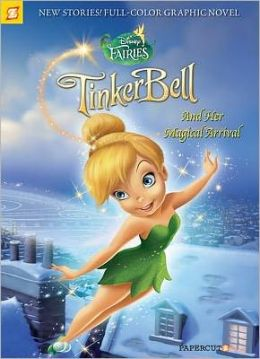 Tinker Bell and Her Magical Arrival (Disney Fairies Graphic Novel Series #9)