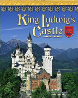 King Ludwig's Castle: Germany's Neuschwanstein