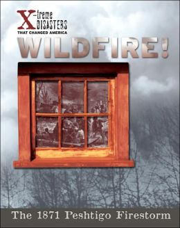 Wildfire!: The 1871 Peshtigo Firestorm