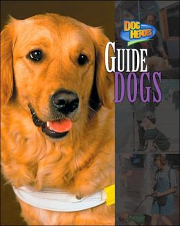 Guide Dogs (Dog Heroes Series)