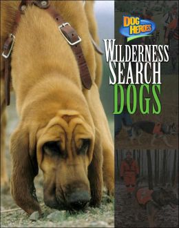Wilderness Search Dogs (Dog Heroes Series)