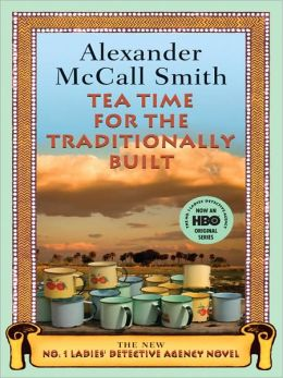 Tea Time for the Traditionally Built (No. 1 Ladies' Detective Agency Series #10)