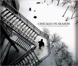 Chicago in Season: A Collection of Images by the Chicago Tribune Photographers