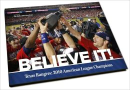 Believe It!: Texas Rangers: 2010 American League Champions