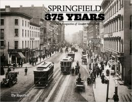 Springfield 375: A Photo Retrospective of Greater Springfield (Massachusetts)