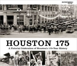 Houston 175: A Pictorial Celebration of Houston's 175-Year History