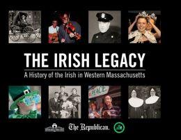 The Irish Legacy: A History of the Irish in Western Massachusetts