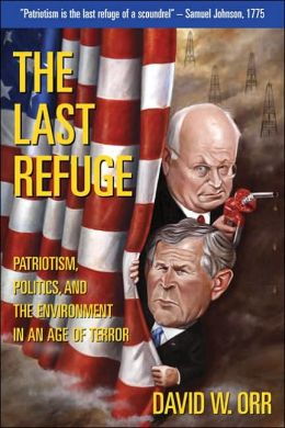 The Last Refuge: Patriotism, Politics, and the Environment in an Age of Terror, Revised and Updated Edition