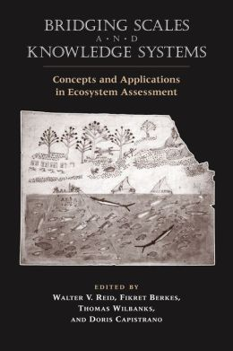 Bridging Scales and Knowledge Systems: Concepts and Applications in Ecosystem Assessment