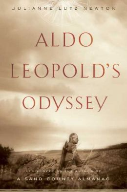 Aldo Leopold's Odyssey: Rediscovering the Author of a Sand County Almanac