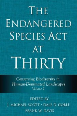 The Endangered Species Act at Thirty: Conserving Biodiversity in Human-Dominated Landscapes; Volume 2