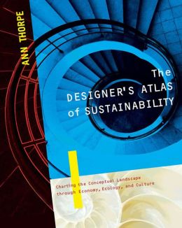 Designer's Atlas of Sustainability: Charting the Conceptual Landscape, Through Economy, Ecology, and Culture