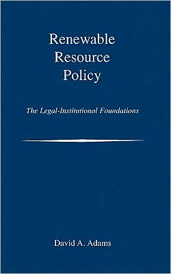 Renewable Resource Policy: The Legal-Institutional Foundations