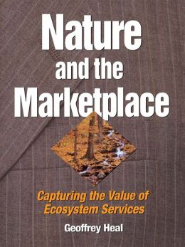Nature and the Marketplace: Capturing The Value Of Ecosystem Services
