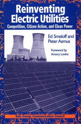 Reinventing Electric Utilities: Competition, Citizen Action, and Clean Power