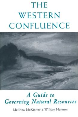 The Western Confluence: A Guide To Governing Natural Resources