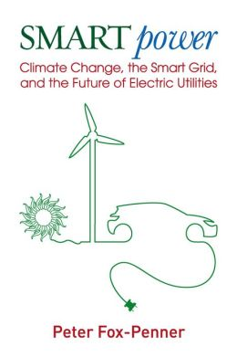 Smart Power: Climate Change, the Smart Grid, and the Future of Electric Utilities
