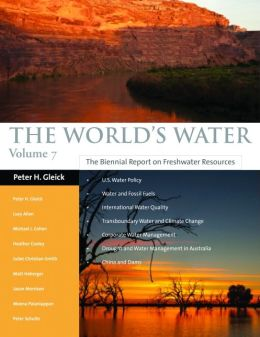 The World's Water Volume 7: The Biennial Report on Freshwater Resources