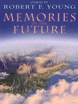 Memories of the Future: Stories by Robert F. Young
