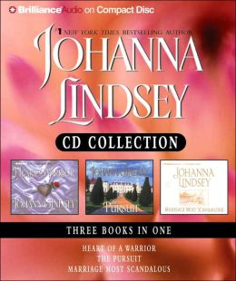 Johanna Lindsey CD Collection: Heart of a Warrior / The Pursuit / Marriage Most Scandalous