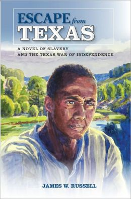 Escape from Texas: A Novel of Slavery and the Texas War of Independence