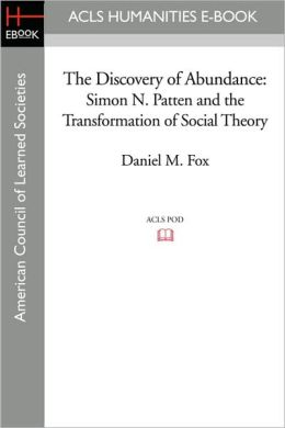 The Discovery of Abundance: Simon N. Patten and the Transformation of Social Theory