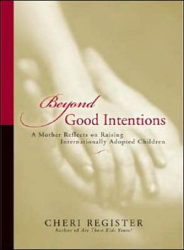 Beyond Good Intentions: A Mother Reflects on Raising Internationally Adopted Children