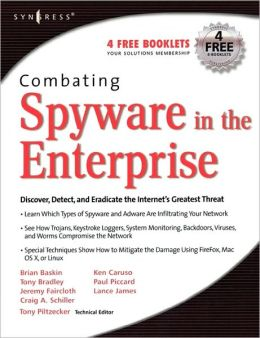 Combating Spyware in the Enterprise: Discover, Detect, and Eradicate the Internet's Greatest Threat