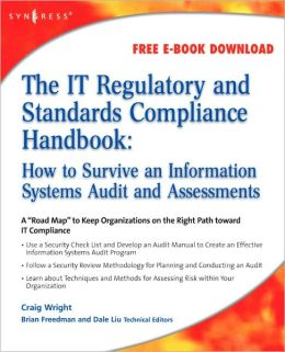 The IT Regulatory and Standards Compliance Handbook:: How to Survive Information Systems Audit and Assessments